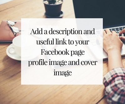 Add a description and useful link to your Facebook page profile and cover imageAdd a description and useful link to your Facebook page profile and cover image
