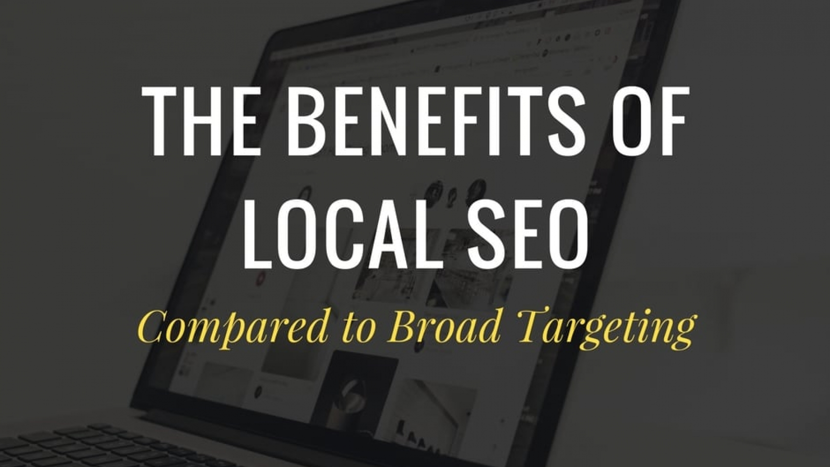 the-benefits-of-local-seo-compared-to-broad-targeting